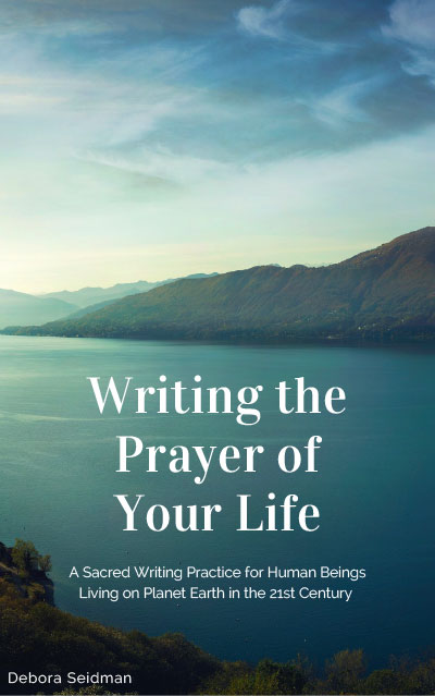 Writing the Prayer of Your Life, a workbook by Debora Seidman
